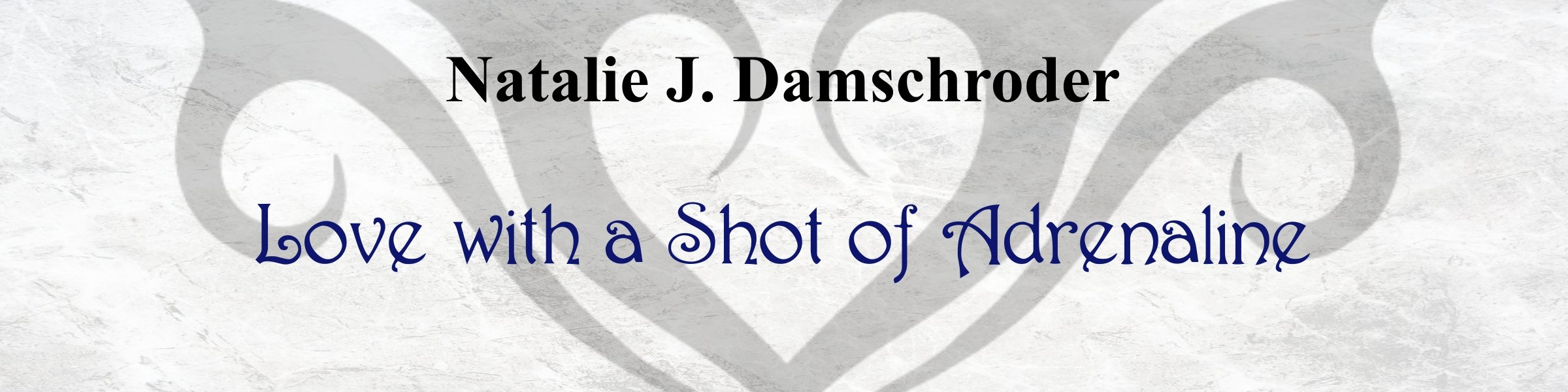 Natalie J. Damschroder ~ Love with a Shot of Adrenaline